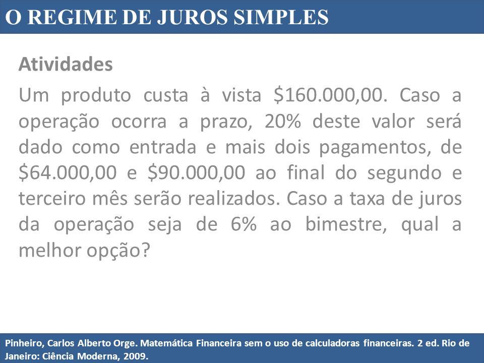 O REGIME DE JUROS SIMPLES Pinheiro, Carlos Alberto Orge. Matemática Financeira sem o uso de calculadoras financeiras. 2 ed. Rio de Janeiro: Ciência Mo