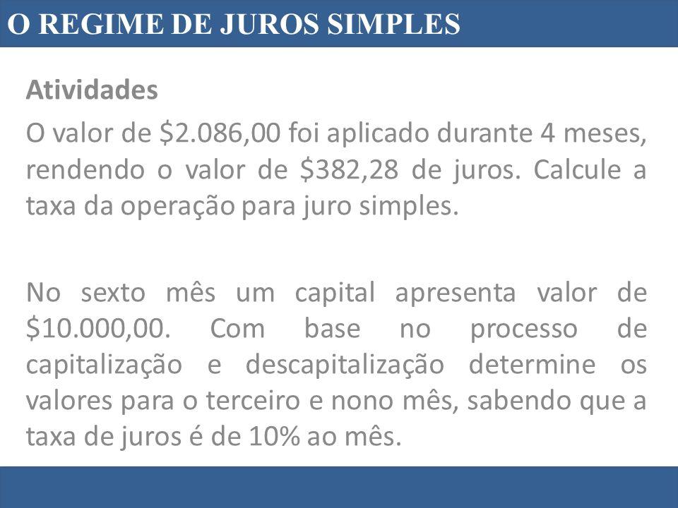 O REGIME DE JUROS SIMPLES Atividades O valor de $2.086,00 foi aplicado durante 4 meses, rendendo o valor de $382,28 de juros. Calcule a taxa da operaç