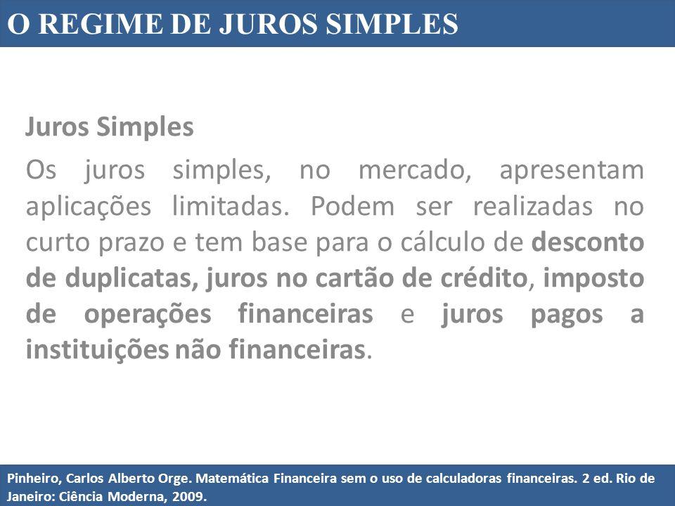 Juros Simples Os juros simples, no mercado, apresentam aplicações limitadas. Podem ser realizadas no curto prazo e tem base para o cálculo de desconto