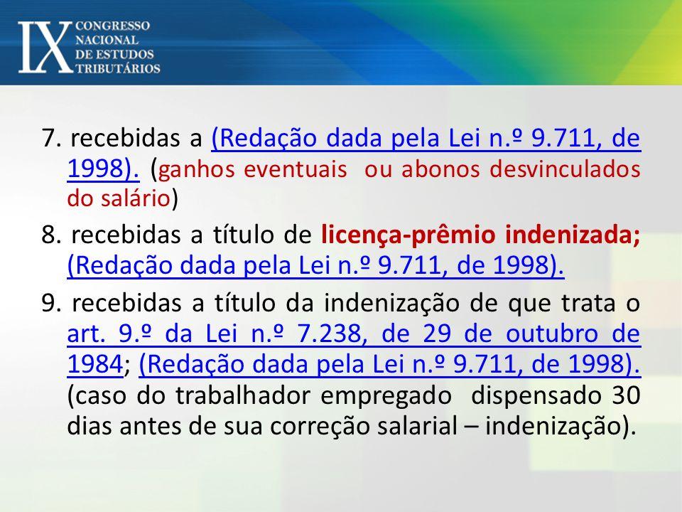 7. recebidas a (Redação dada pela Lei n.º 9.711, de 1998). ( ganhos eventuais ou abonos desvinculados do salário)(Redação dada pela Lei n.º 9.711, de