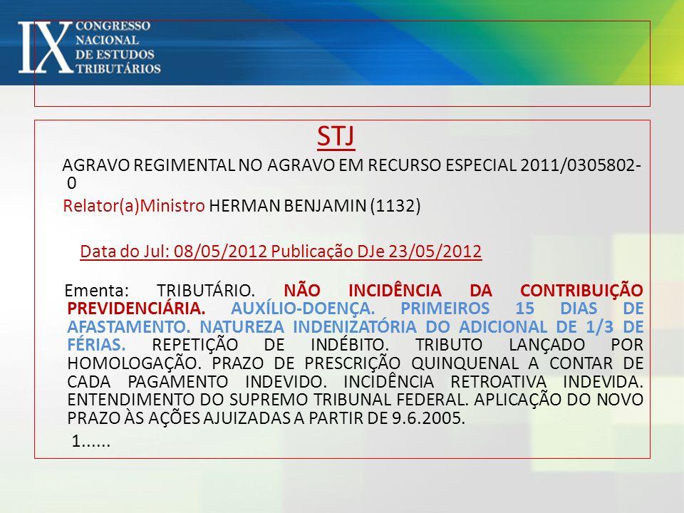 STJ AGRAVO REGIMENTAL NO AGRAVO EM RECURSO ESPECIAL 2011/0305802- 0 Relator(a)Ministro HERMAN BENJAMIN (1132) Data do Jul: 08/05/2012 Publicação DJe 2