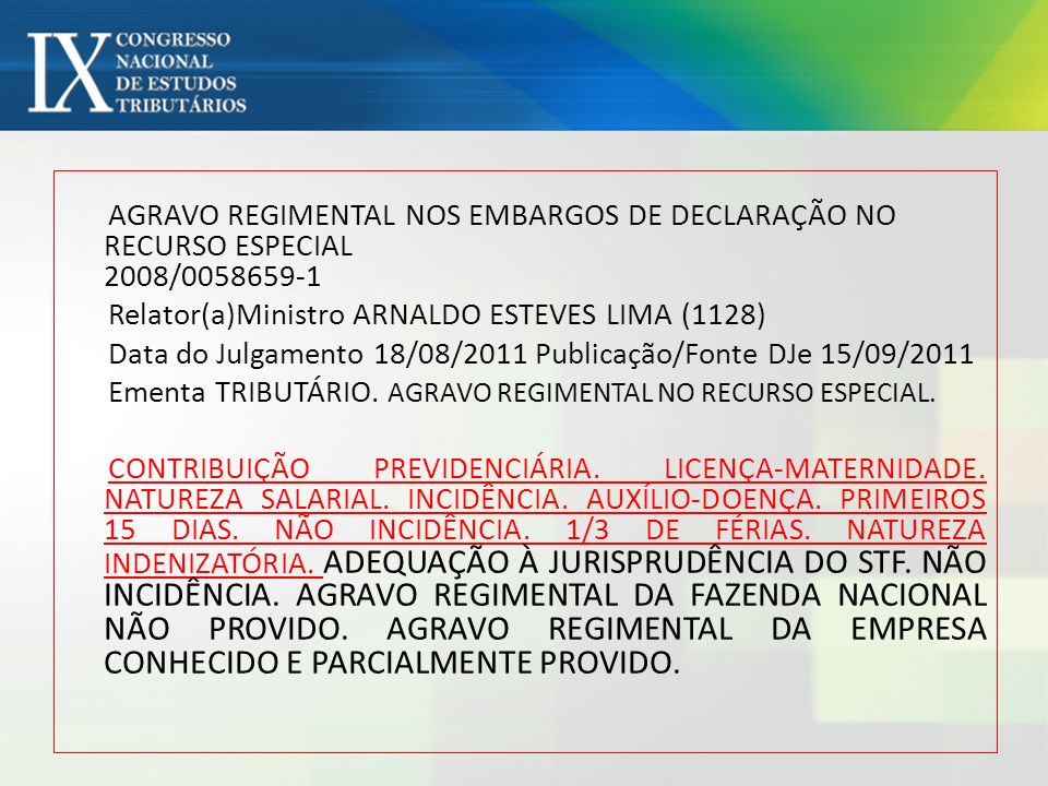 AGRAVO REGIMENTAL NOS EMBARGOS DE DECLARAÇÃO NO RECURSO ESPECIAL 2008/0058659-1 Relator(a)Ministro ARNALDO ESTEVES LIMA (1128) Data do Julgamento 18/0