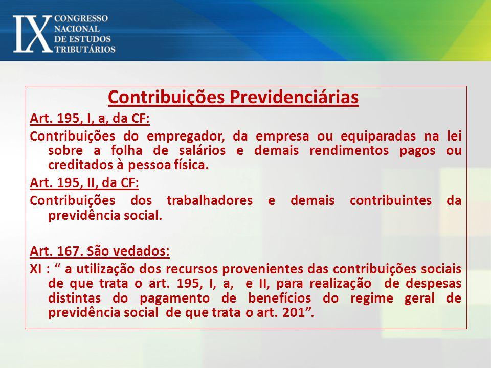 Contribuições Previdenciárias Art. 195, I, a, da CF: Contribuições do empregador, da empresa ou equiparadas na lei sobre a folha de salários e demais
