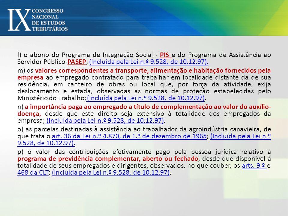 l) o abono do Programa de Integração Social - PIS e do Programa de Assistência ao Servidor Público-PASEP; (Incluída pela Lei n.º 9.528, de 10.12.97).(
