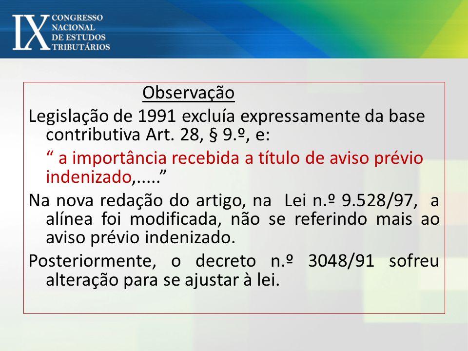Observação Legislação de 1991 excluía expressamente da base contributiva Art. 28, § 9.º, e: a importância recebida a título de aviso prévio indenizado