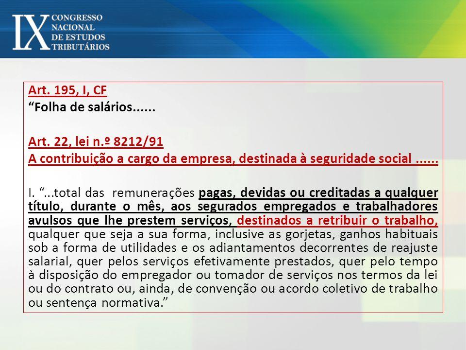 Art. 195, I, CF Folha de salários...... Art. 22, lei n.º 8212/91 A contribuição a cargo da empresa, destinada à seguridade social...... I....total das