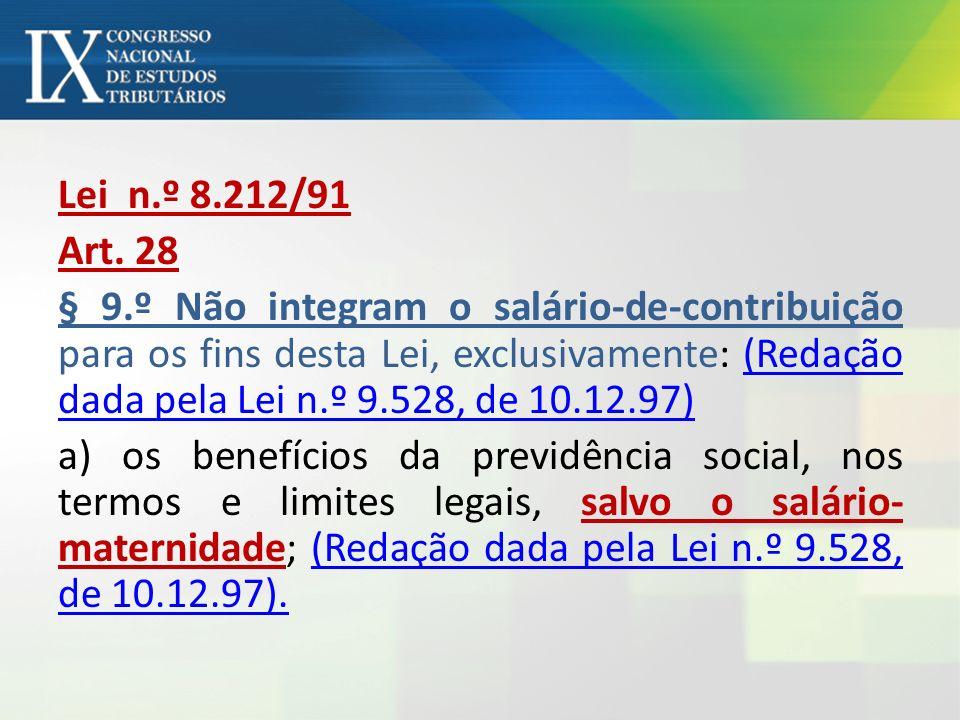 Lei n.º 8.212/91 Art. 28 § 9.º Não integram o salário-de-contribuição para os fins desta Lei, exclusivamente: (Redação dada pela Lei n.º 9.528, de 10.