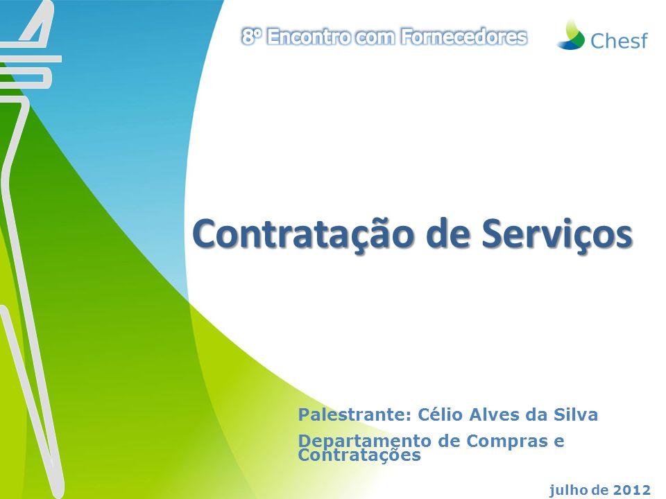 Contratação de Serviços Contratação de Serviços Palestrante: Célio Alves da Silva Departamento de Compras e Contratações julho de 2012