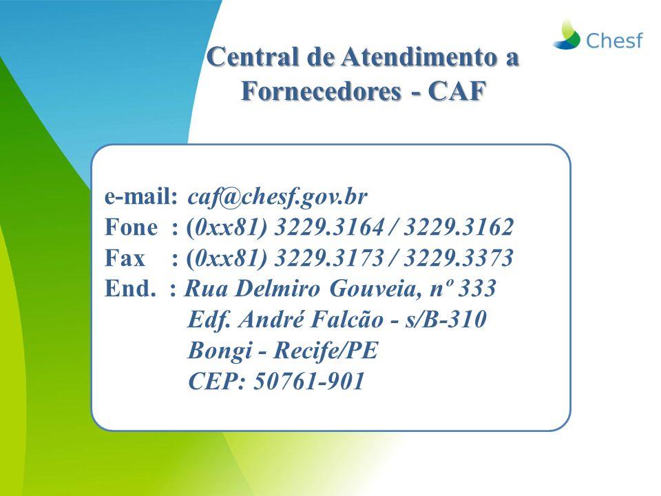 e-mail: caf@chesf.gov.br Fone : (0xx81) 3229.3164 / 3229.3162 Fax : (0xx81) 3229.3173 / 3229.3373 End. : Rua Delmiro Gouveia, nº 333 Edf. André Falcão