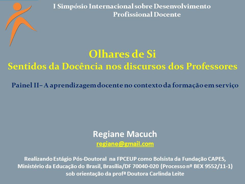 I Simpósio Internacional sobre Desenvolvimento Profissional Docente Olhares de Si Sentidos da Docência nos discursos dos Professores Regiane Macuch re