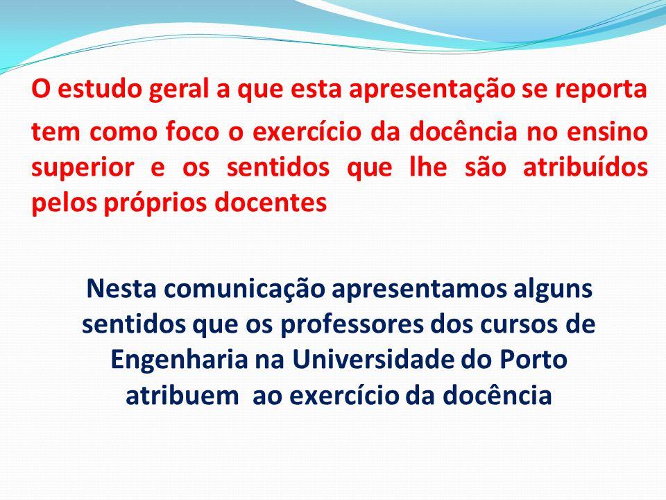 O estudo geral a que esta apresentação se reporta tem como foco o exercício da docência no ensino superior e os sentidos que lhe são atribuídos pelos