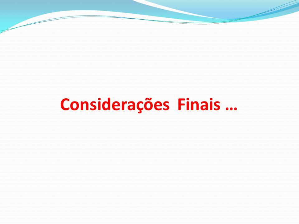 Considerações Finais …