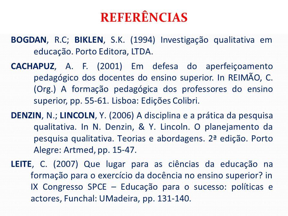 BOGDAN, R.C; BIKLEN, S.K. (1994) Investigação qualitativa em educação. Porto Editora, LTDA. CACHAPUZ, A. F. (2001) Em defesa do aperfeiçoamento pedagó