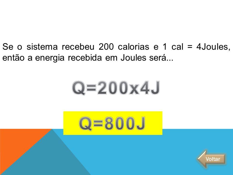 Se o sistema recebeu 200 calorias e 1 cal = 4Joules, então a energia recebida em Joules será... FÍSICA - 2º ano do Ensino Médio Primeira lei da termod