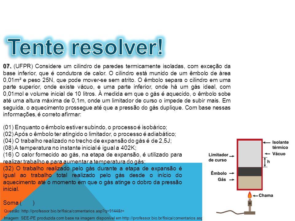 07. 07. (UFPR) Considere um cilindro de paredes termicamente isoladas, com exceção da base inferior, que é condutora de calor. O cilindro está munido