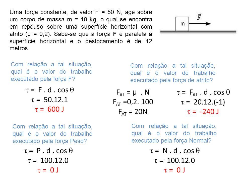 Uma força constante, de valor F = 50 N, age sobre um corpo de massa m = 10 kg, o qual se encontra em repouso sobre uma superfície horizontal com atrit