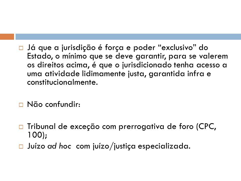 V.2 Princípio do juiz natural (CF, 5º, XXXVII e LIII) Tem grande importância na garantia do estado de direito, bem como na manutenção dos preceitos básicos de imparcialidade do juiz na aplicação da atividade jurisdicional, atributo esse que se presta à defesa e proteção do interesse social e do interesse público em geral.