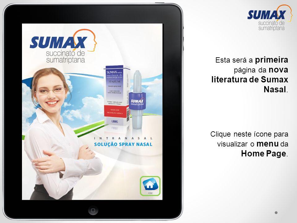 Clique neste ícone para visualizar o menu da Home Page. Esta será a primeira página da nova literatura de Sumax Nasal.
