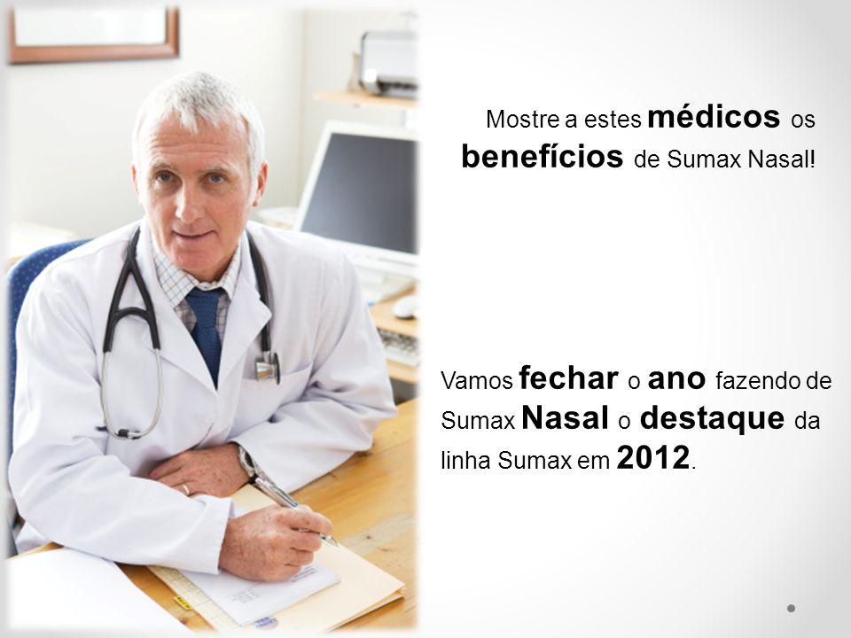Vamos fechar o ano fazendo de Sumax Nasal o destaque da linha Sumax em 2012. Mostre a estes médicos os benefícios de Sumax Nasal!