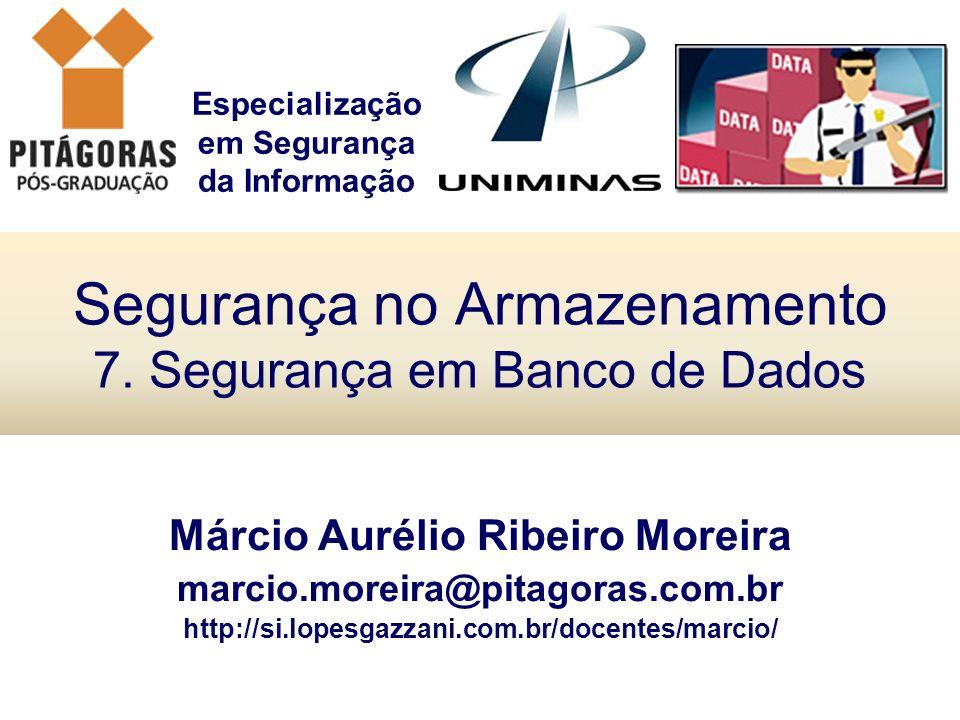 Especialização em Segurança da Informação Segurança no Armazenamento 7. Segurança em Banco de Dados Márcio Aurélio Ribeiro Moreira marcio.moreira@pita