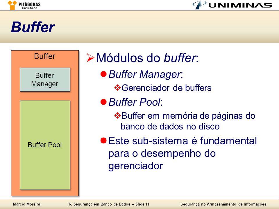 Márcio Moreira6. Segurança em Banco de Dados – Slide 11Segurança no Armazenamento de Informações Buffer Módulos do buffer: Buffer Manager: Gerenciador