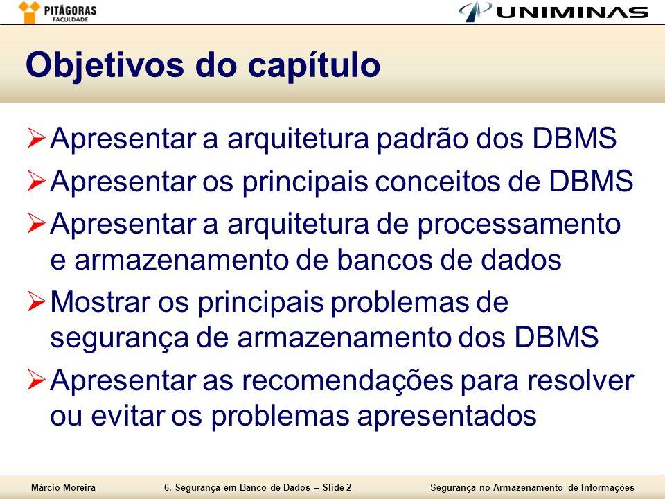 Márcio Moreira6. Segurança em Banco de Dados – Slide 2Segurança no Armazenamento de Informações Objetivos do capítulo Apresentar a arquitetura padrão