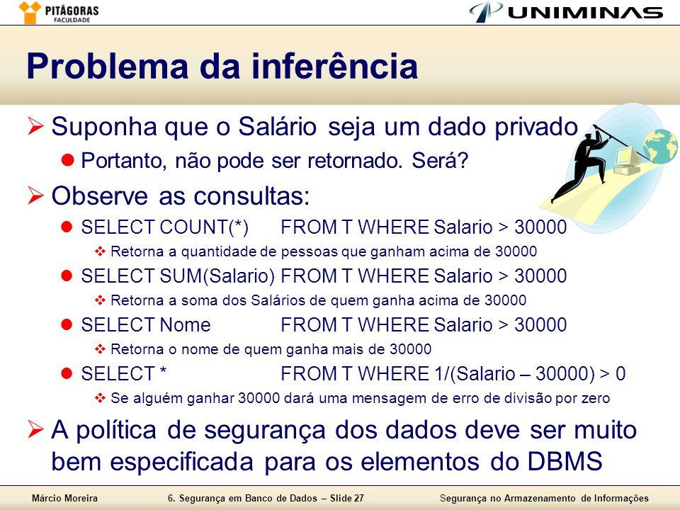 Márcio Moreira6. Segurança em Banco de Dados – Slide 27Segurança no Armazenamento de Informações Problema da inferência Suponha que o Salário seja um