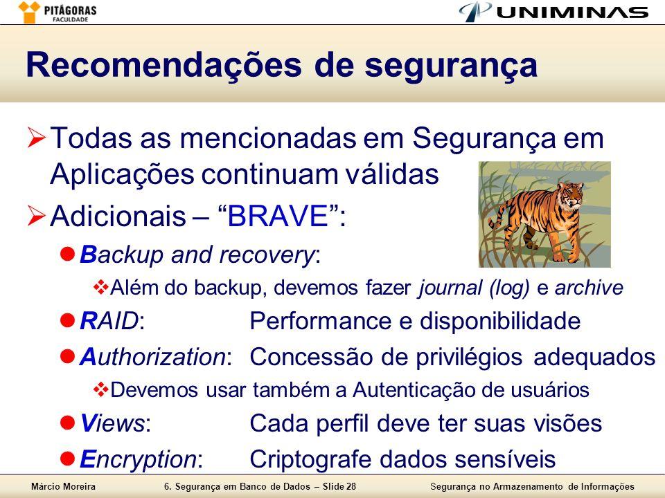 Márcio Moreira6. Segurança em Banco de Dados – Slide 28Segurança no Armazenamento de Informações Recomendações de segurança Todas as mencionadas em Se