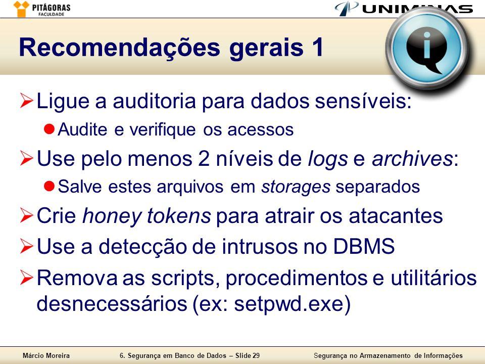 Márcio Moreira6. Segurança em Banco de Dados – Slide 29Segurança no Armazenamento de Informações Recomendações gerais 1 Ligue a auditoria para dados s