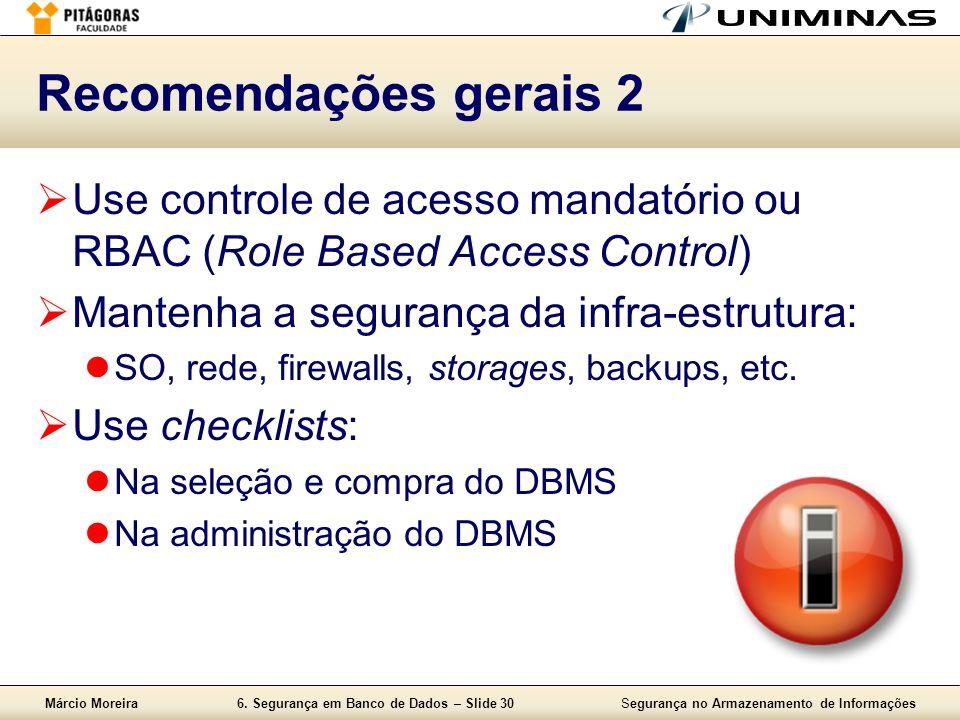 Márcio Moreira6. Segurança em Banco de Dados – Slide 30Segurança no Armazenamento de Informações Recomendações gerais 2 Use controle de acesso mandató