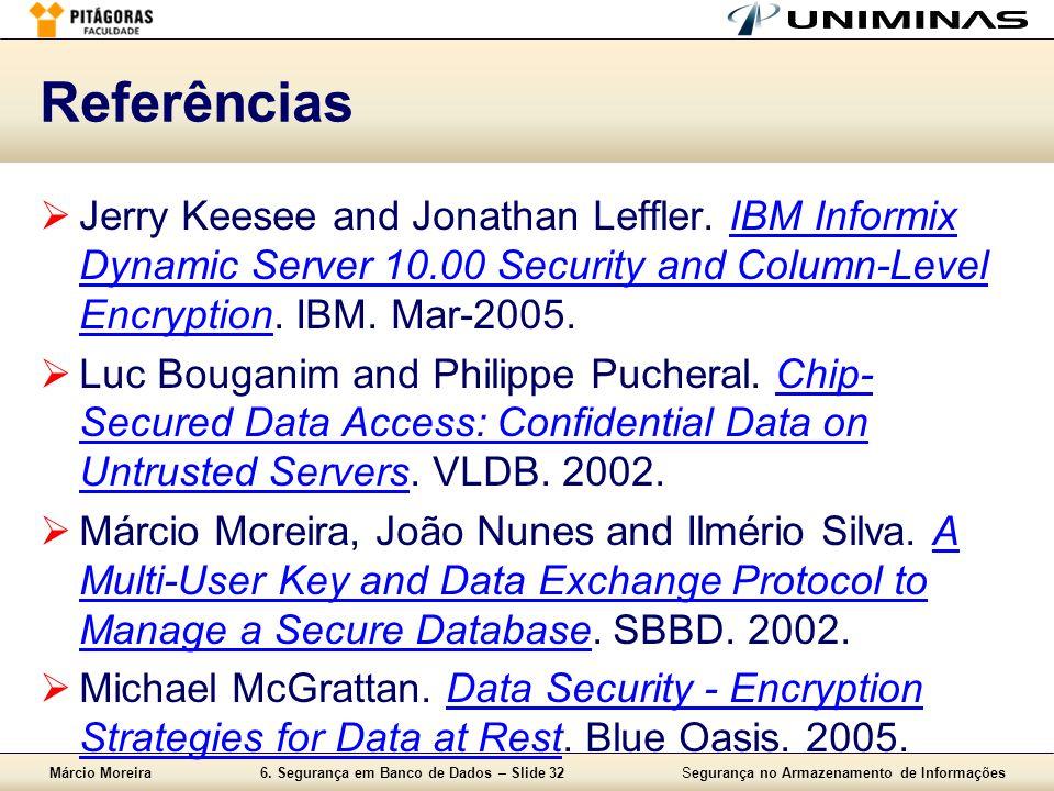 Márcio Moreira6. Segurança em Banco de Dados – Slide 32Segurança no Armazenamento de Informações Referências Jerry Keesee and Jonathan Leffler. IBM In