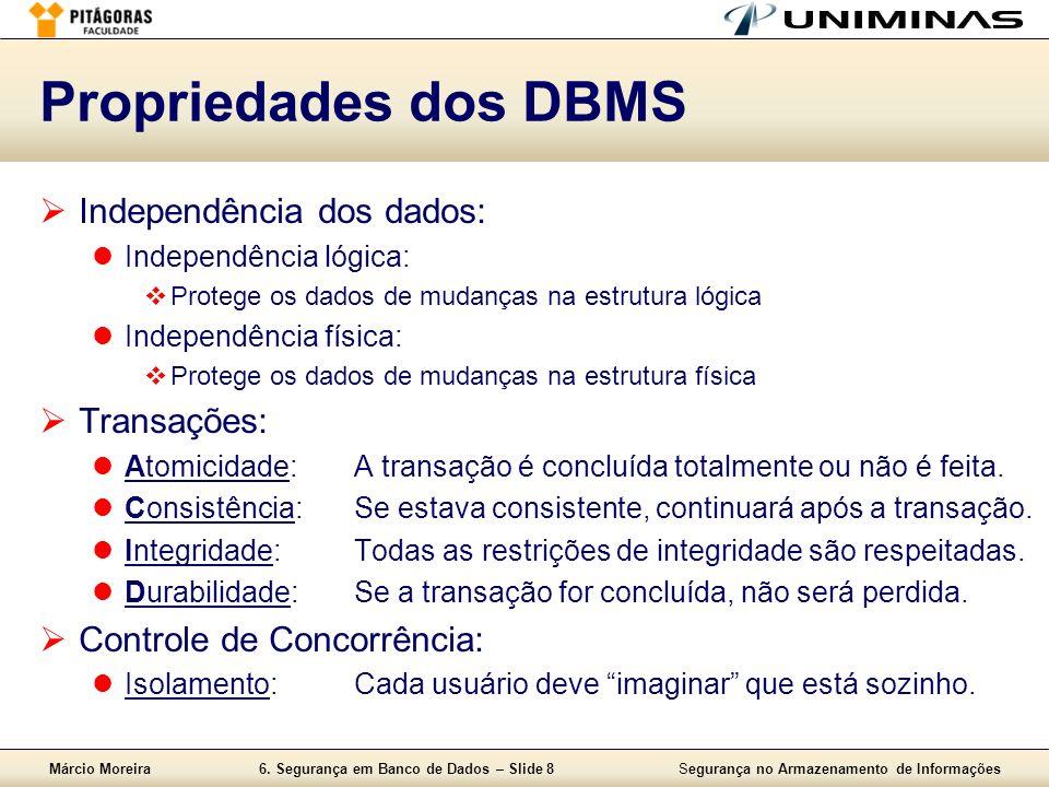 Márcio Moreira6. Segurança em Banco de Dados – Slide 8Segurança no Armazenamento de Informações Propriedades dos DBMS Independência dos dados: Indepen