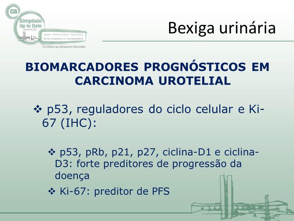 BIOMARCADORES PROGNÓSTICOS EM CARCINOMA UROTELIAL p53, reguladores do ciclo celular e Ki- 67 (IHC): p53, pRb, p21, p27, ciclina-D1 e ciclina- D3: forte preditores de progressão da doença Ki-67: preditor de PFS Bexiga urinária