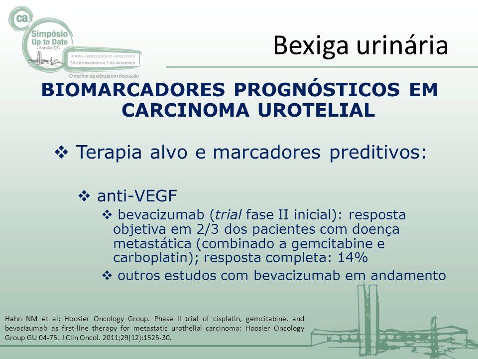 BIOMARCADORES PROGNÓSTICOS EM CARCINOMA UROTELIAL Terapia alvo e marcadores preditivos: anti-VEGF bevacizumab (trial fase II inicial): resposta objetiva em 2/3 dos pacientes com doença metastática (combinado a gemcitabine e carboplatin); resposta completa: 14% outros estudos com bevacizumab em andamento Bexiga urinária Hahn NM et al; Hoosier Oncology Group.