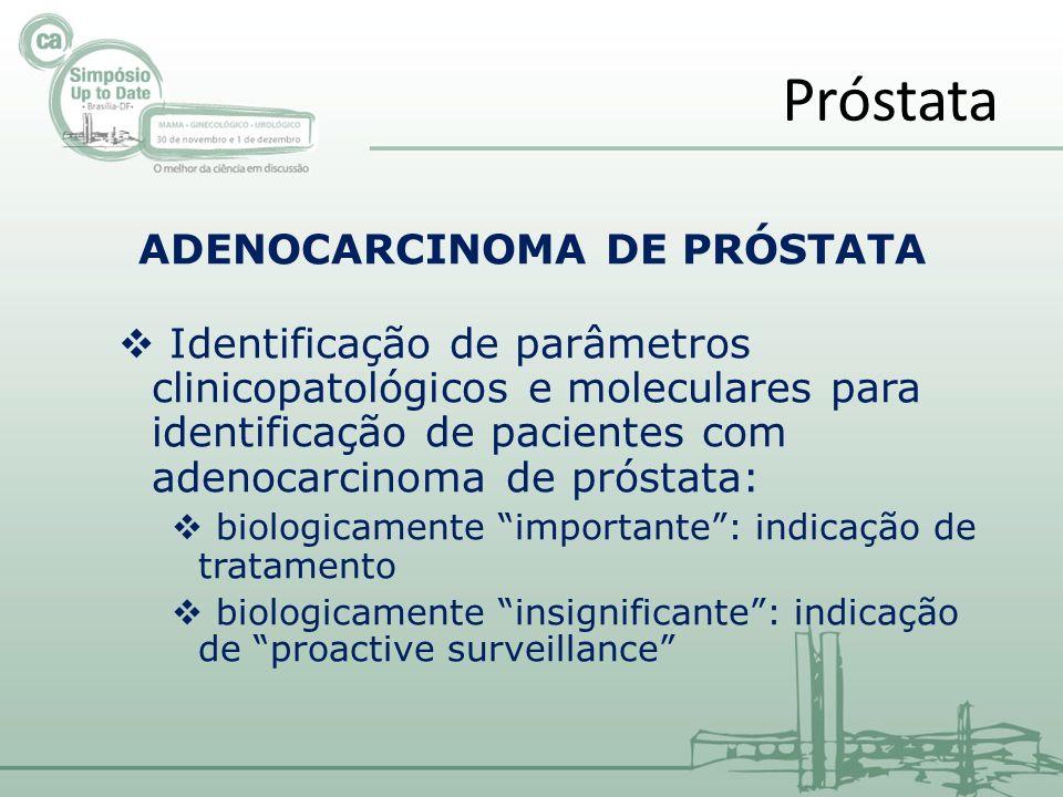 ADENOCARCINOMA DE PRÓSTATA Identificação de parâmetros clinicopatológicos e moleculares para identificação de pacientes com adenocarcinoma de próstata