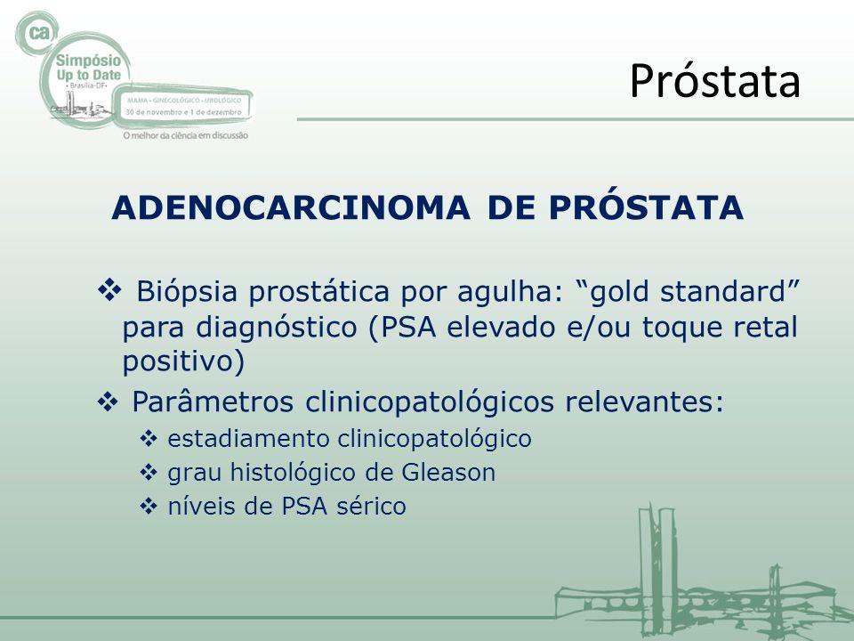 ADENOCARCINOMA DE PRÓSTATA Biópsia prostática por agulha: gold standard para diagnóstico (PSA elevado e/ou toque retal positivo) Parâmetros clinicopatológicos relevantes: estadiamento clinicopatológico grau histológico de Gleason níveis de PSA sérico Próstata