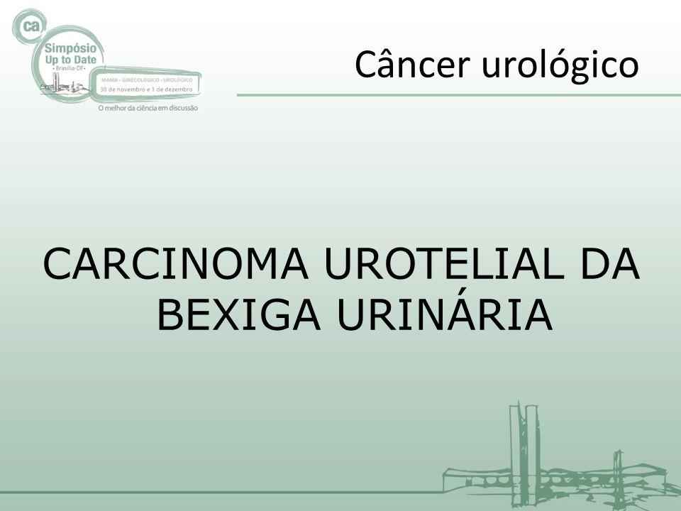 Câncer urológico CARCINOMA UROTELIAL DA BEXIGA URINÁRIA