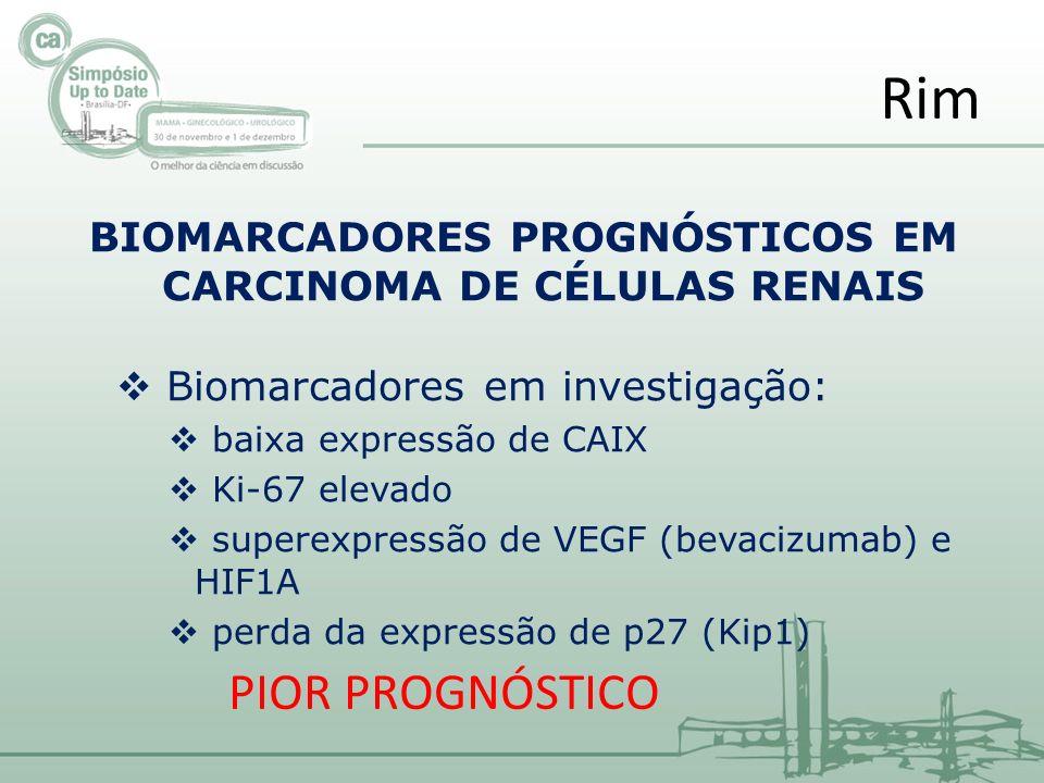 BIOMARCADORES PROGNÓSTICOS EM CARCINOMA DE CÉLULAS RENAIS Biomarcadores em investigação: baixa expressão de CAIX Ki-67 elevado superexpressão de VEGF (bevacizumab) e HIF1A perda da expressão de p27 (Kip1) Rim PIOR PROGNÓSTICO