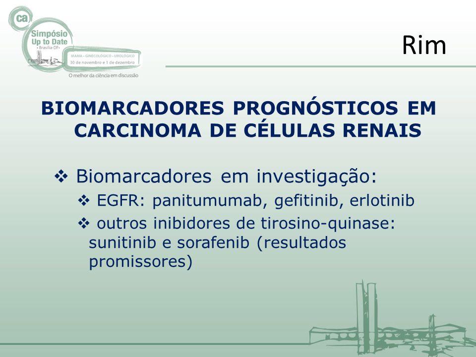 BIOMARCADORES PROGNÓSTICOS EM CARCINOMA DE CÉLULAS RENAIS Biomarcadores em investigação: EGFR: panitumumab, gefitinib, erlotinib outros inibidores de tirosino-quinase: sunitinib e sorafenib (resultados promissores) Rim