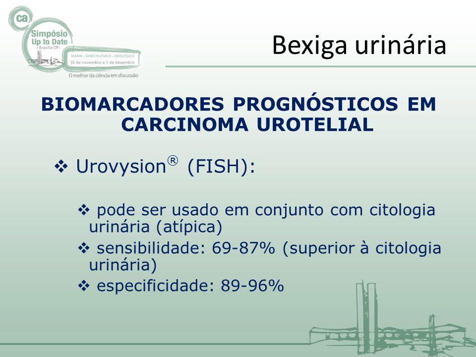 BIOMARCADORES PROGNÓSTICOS EM CARCINOMA UROTELIAL Urovysion ® (FISH): papel prognóstico: alto risco de recorrência em pacientes FISH-positivos (del 9p21, alterações cromossomo 3) papel antecipatório no diagnóstico de carcinoma de bexiga: até 29 meses antes do diagnóstico cistoscópico (screening de pacientes de alto risco) Bexiga urinária