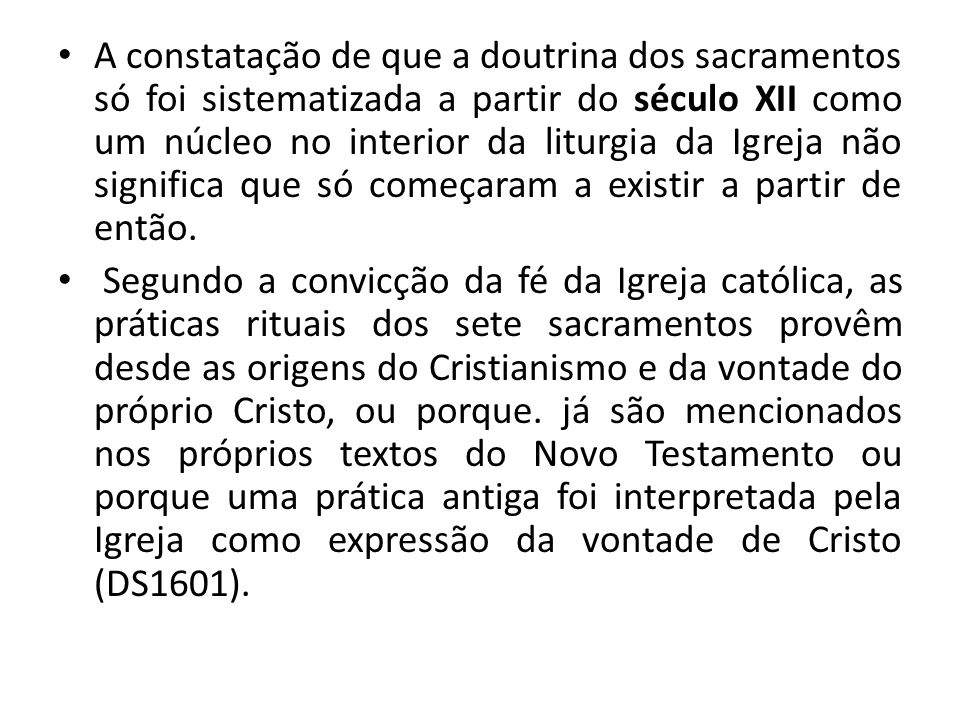 A constatação de que a doutrina dos sacramentos só foi sistematizada a partir do século XII como um núcleo no interior da liturgia da Igreja não signi