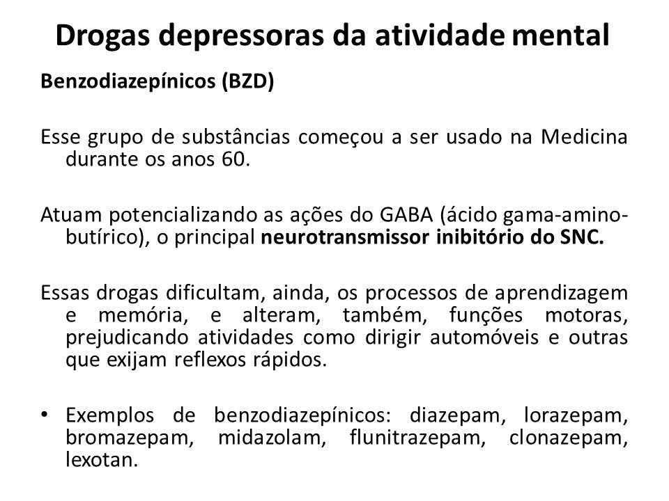 Benzodiazepínicos (BZD) Esse grupo de substâncias começou a ser usado na Medicina durante os anos 60. Atuam potencializando as ações do GABA (ácido ga