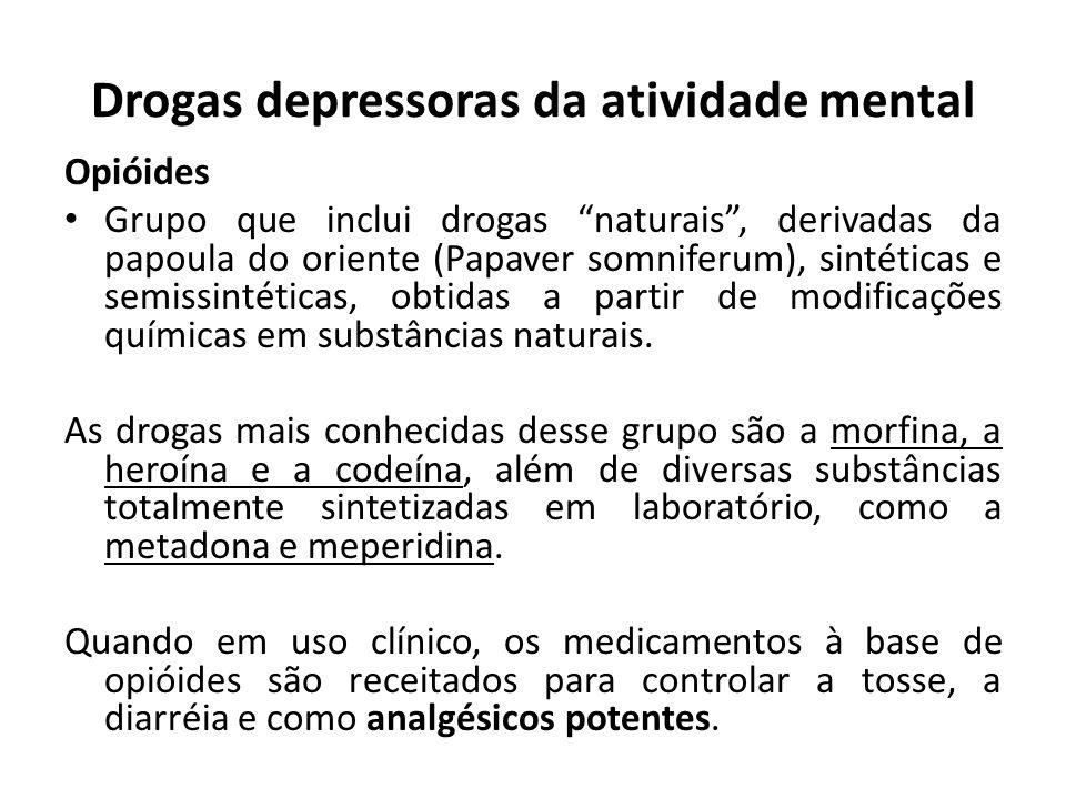 Opióides Grupo que inclui drogas naturais, derivadas da papoula do oriente (Papaver somniferum), sintéticas e semissintéticas, obtidas a partir de mod