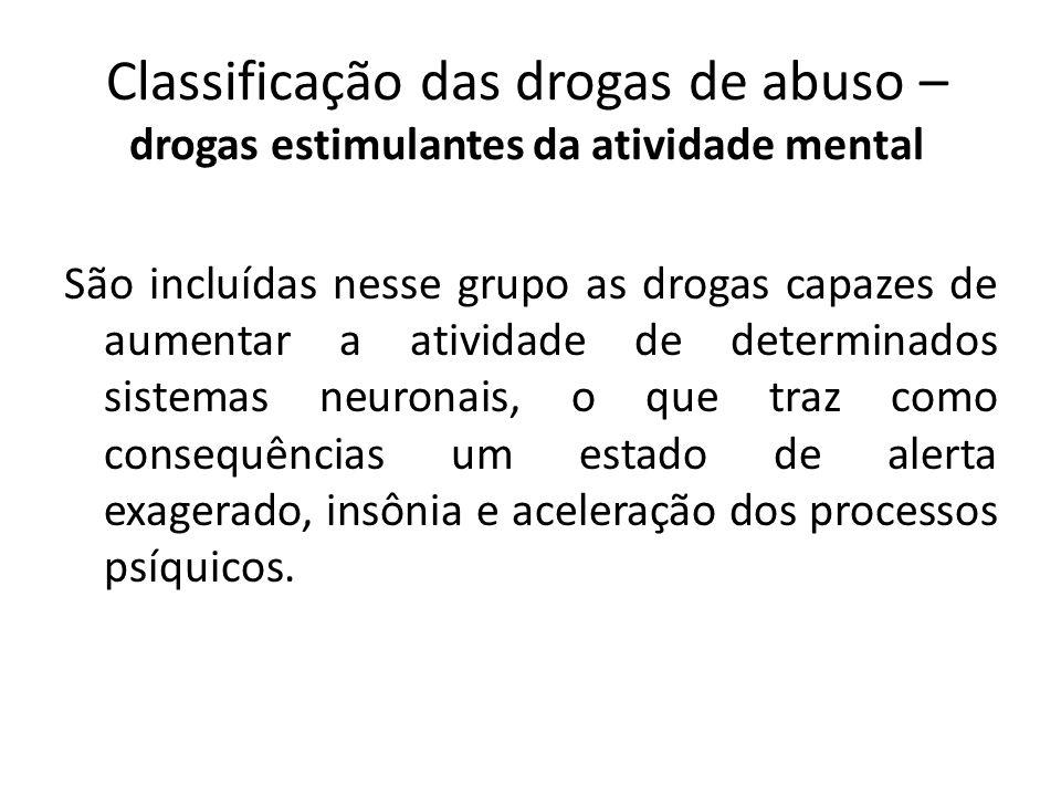 São incluídas nesse grupo as drogas capazes de aumentar a atividade de determinados sistemas neuronais, o que traz como consequências um estado de ale