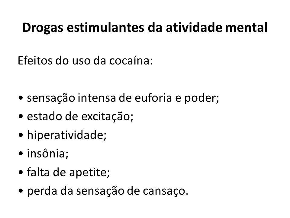 Efeitos do uso da cocaína: sensação intensa de euforia e poder; estado de excitação; hiperatividade; insônia; falta de apetite; perda da sensação de c