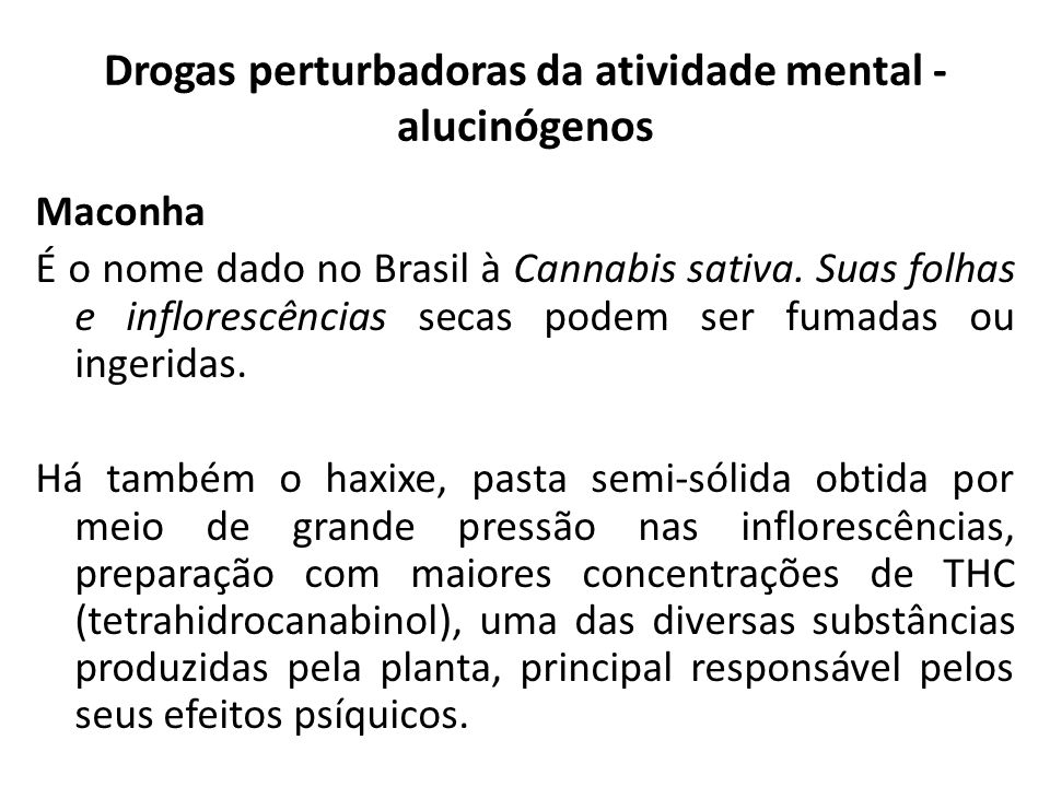 Drogas perturbadoras da atividade mental - alucinógenos Maconha É o nome dado no Brasil à Cannabis sativa. Suas folhas e inflorescências secas podem s