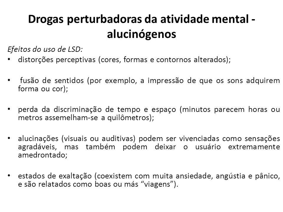 Efeitos do uso de LSD: distorções perceptivas (cores, formas e contornos alterados); fusão de sentidos (por exemplo, a impressão de que os sons adquir