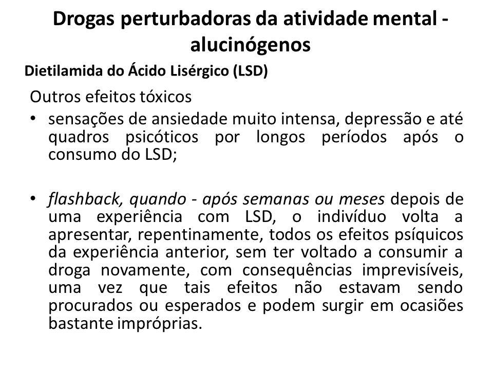 Outros efeitos tóxicos sensações de ansiedade muito intensa, depressão e até quadros psicóticos por longos períodos após o consumo do LSD; flashback,