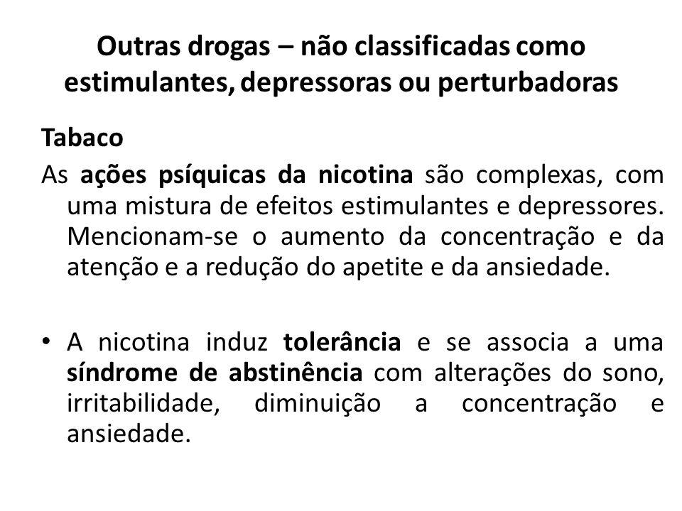 Tabaco As ações psíquicas da nicotina são complexas, com uma mistura de efeitos estimulantes e depressores. Mencionam-se o aumento da concentração e d