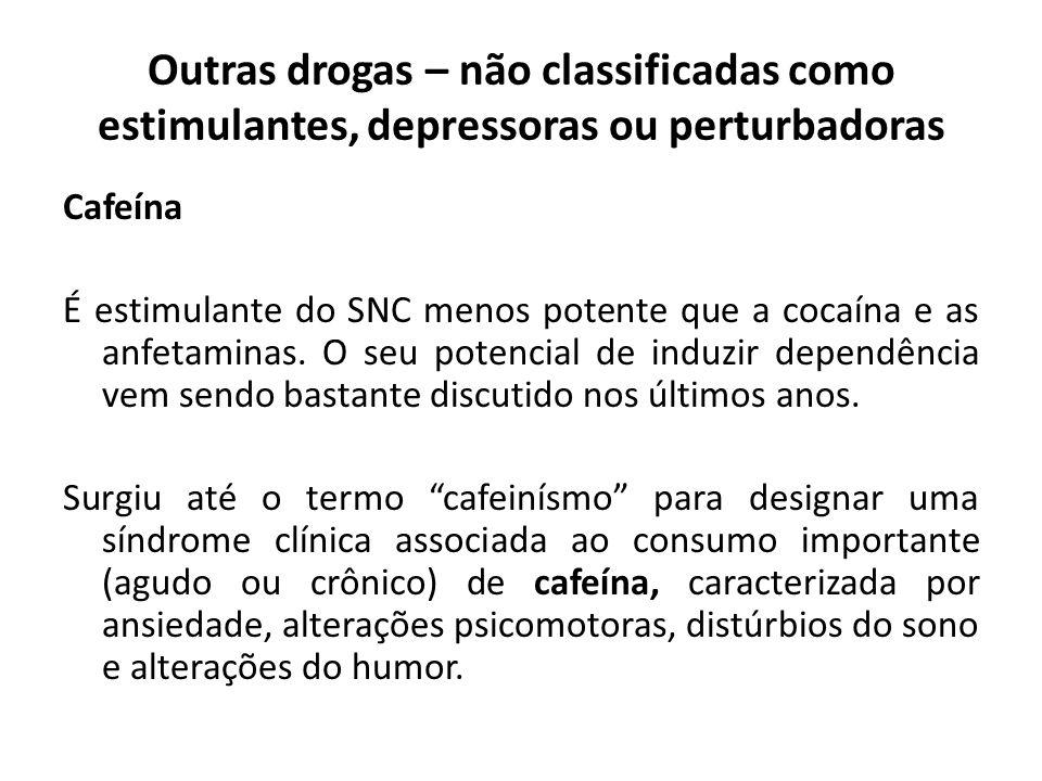 Cafeína É estimulante do SNC menos potente que a cocaína e as anfetaminas. O seu potencial de induzir dependência vem sendo bastante discutido nos últ